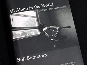 """All Alone in the World,"" written by author Nell Bernstein, examines the problems faced by children whose parents are incarcerated."