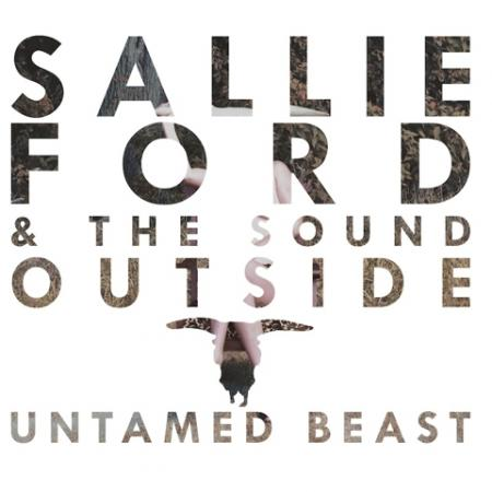Sallie Ford and The Sound Outside - Untamed Beast
