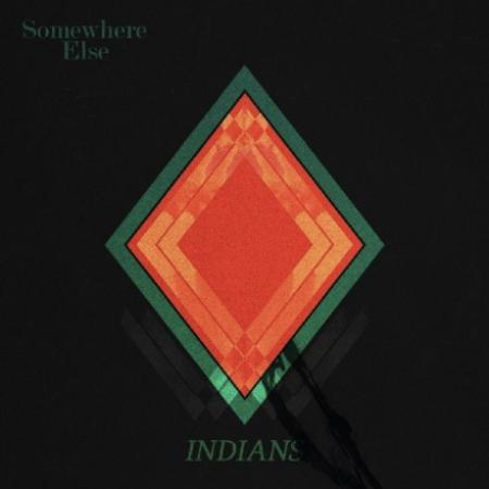 """Indians - """"Somewhere Else"""""""