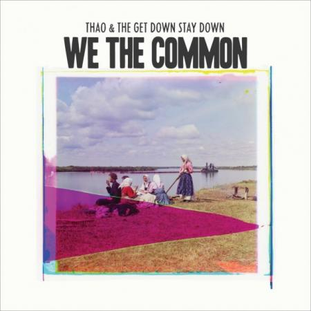 Thao and The Get Down Stay Down - We The Common
