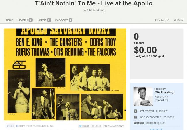 Otis Redding could have used Kickstarter to fund the recording of T'Aint Nothin' To Me.