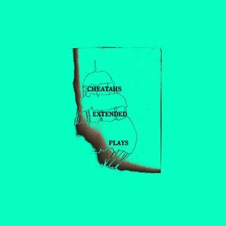 Cheatahs - Extended Plays