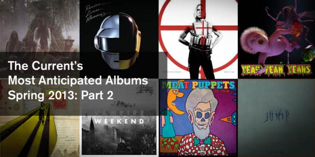 The Current's most anticipated albums coming out spring 2013.