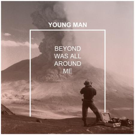 Young Man - Beyond Was All Around Me