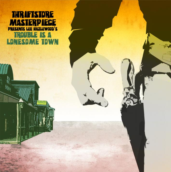 Lee Hazelwood's <em>Trouble Is a Lonesome Town</em> as recorded by Thriftstore Masterpiece