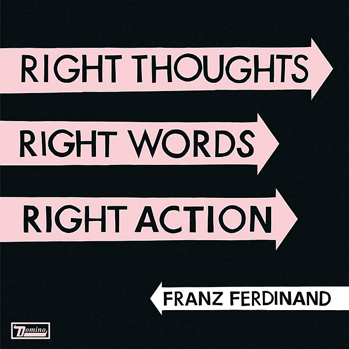 Franz Ferdinand's new release, 'Right Thoughts, Right Words, Right Action'.