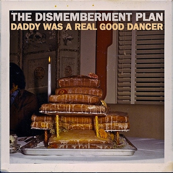 Dismemberment Plan - Daddy Was A Real Good Dancer