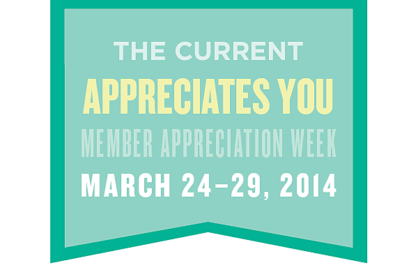 The Current celebrates Member Appreciation Week from March 24-29 2014.