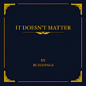 Buildings - Because It Doesn't Matter