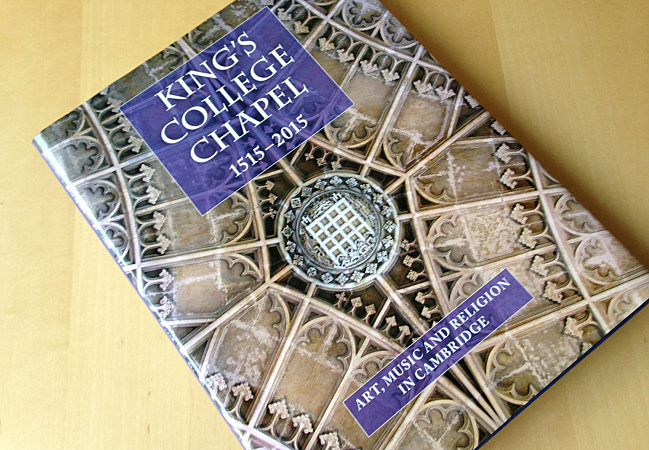 Cover of the book, 'King's College Chapel 1515 - 2015: Art, Music and Religion at Cambridge'.