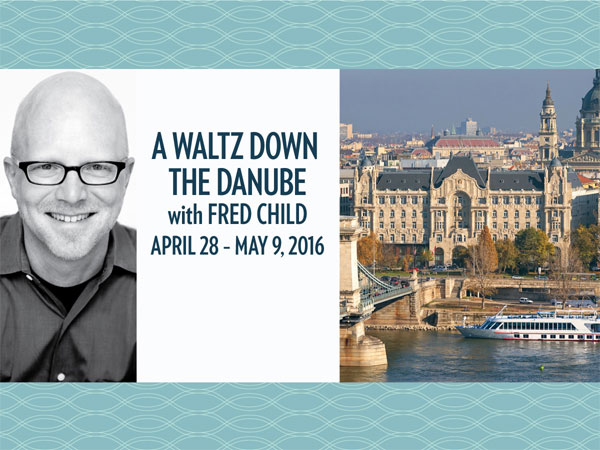 Enter by February 15 to win A Waltz Down the Danube with Fred Child.