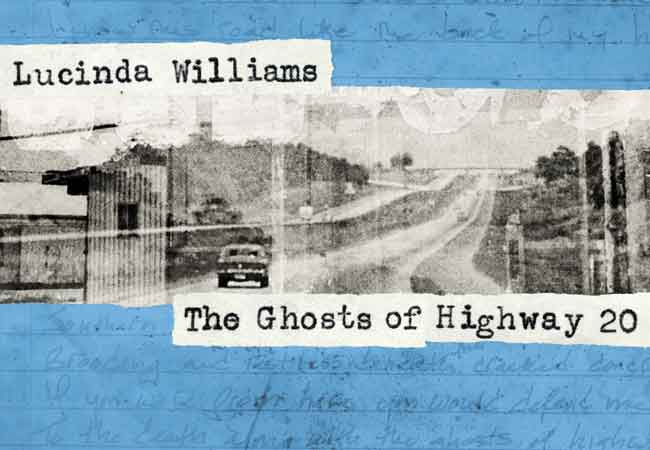 Lucinda Williams, 'The Ghosts of Highway 20'
